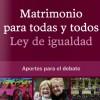 Matrimonio Igualitario. Aportes para el debate